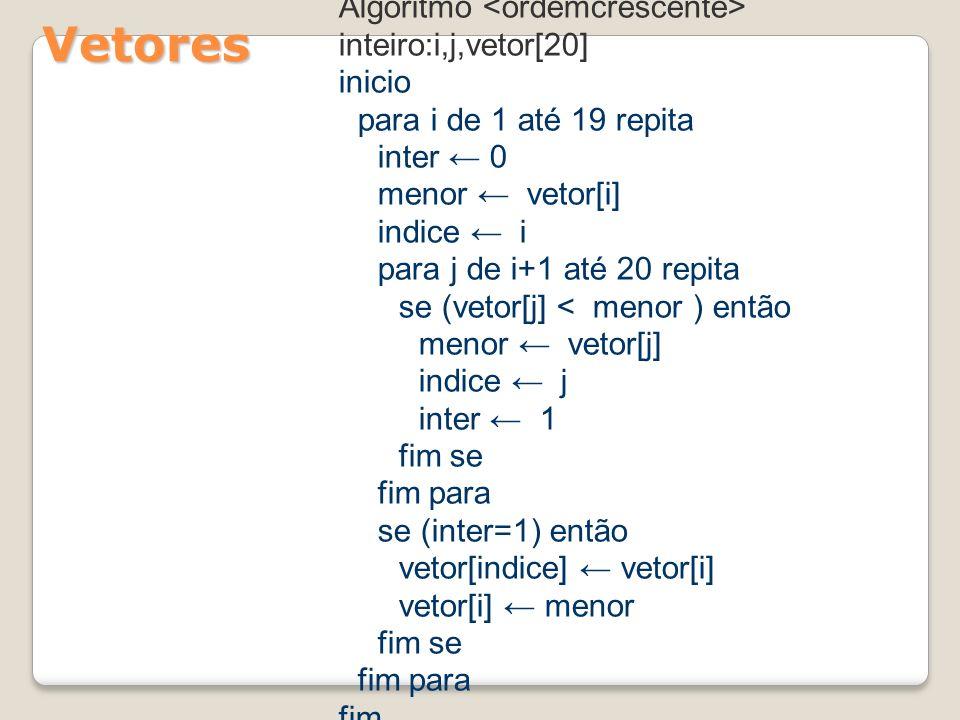 Vetores Algoritmo <ordemcrescente> inteiro:i,j,vetor[20] inicio